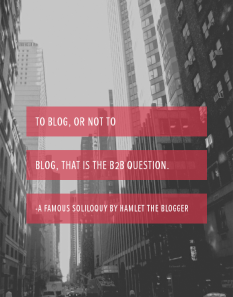 To Blog, or Not to Blog, That is the B2B Question