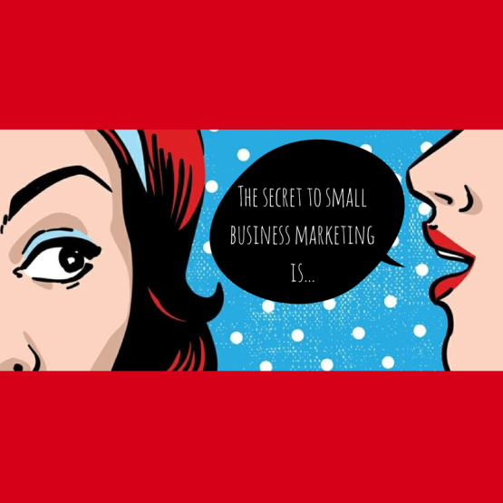 The Secret to Small Business Marketing