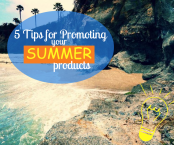 5 Tips for Promoting Your Summer Products