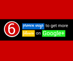 6 Proven Ways to Get More Followers on Google+