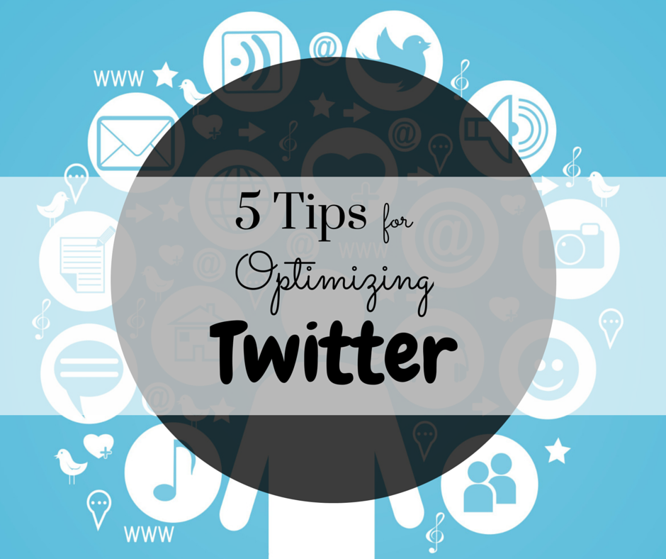 5 Tips for Optimizing Twitter