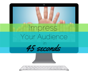 Impress Your Audience in 45 Seconds