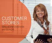 Customer Stores: Why All the Cool Kids Are Doing It