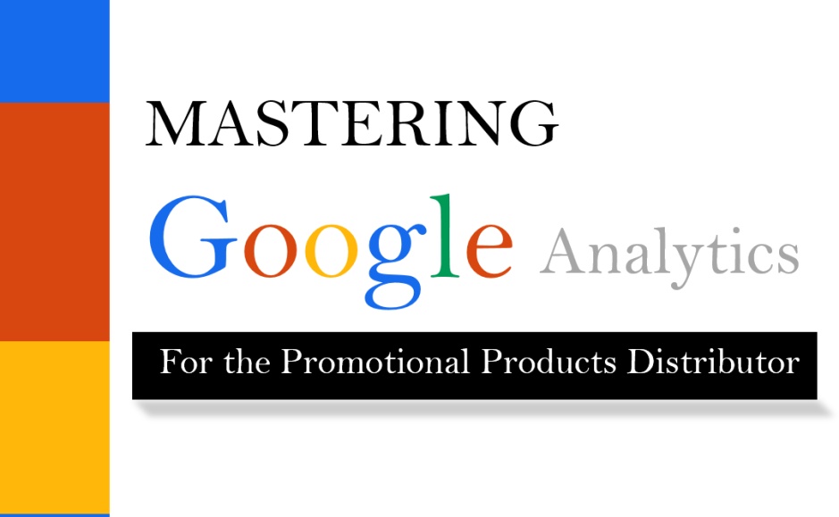 Mastering Google Analytics For the Promotional Products Distrihbutor